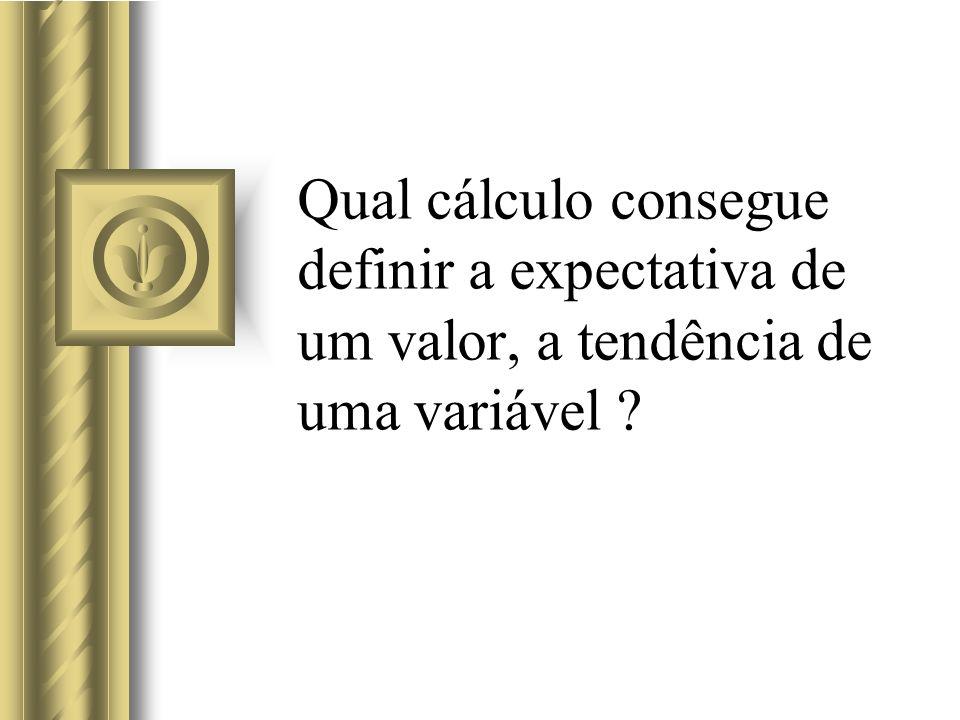Qual cálculo consegue definir a expectativa de um valor, a tendência de uma variável