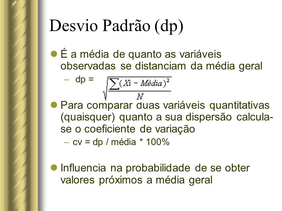 Desvio Padrão (dp) É a média de quanto as variáveis observadas se distanciam da média geral. dp =
