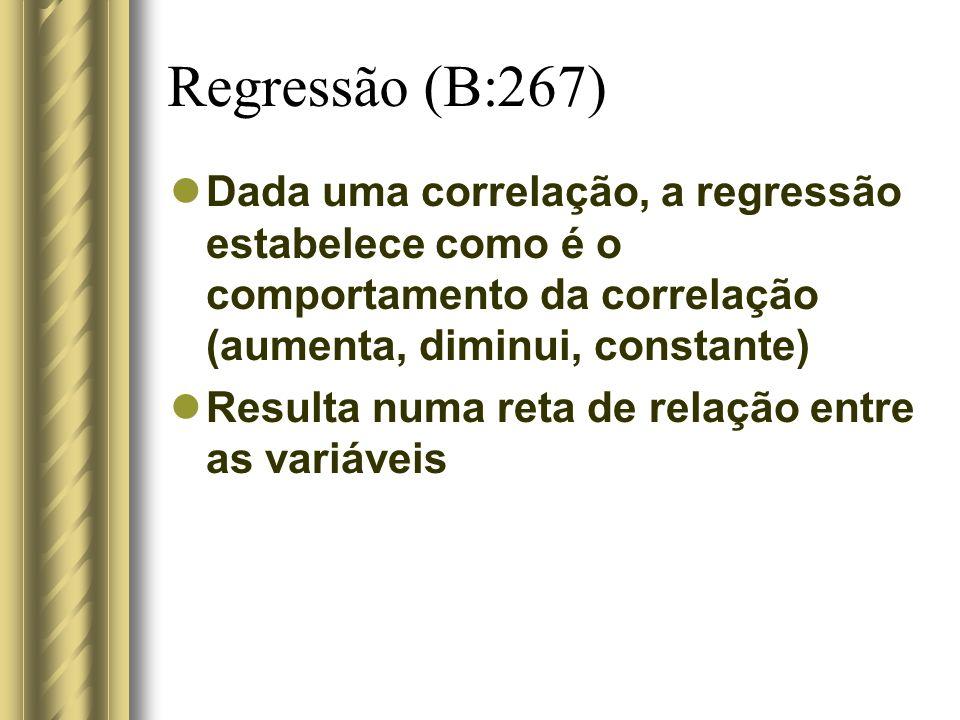 Regressão (B:267) Dada uma correlação, a regressão estabelece como é o comportamento da correlação (aumenta, diminui, constante)