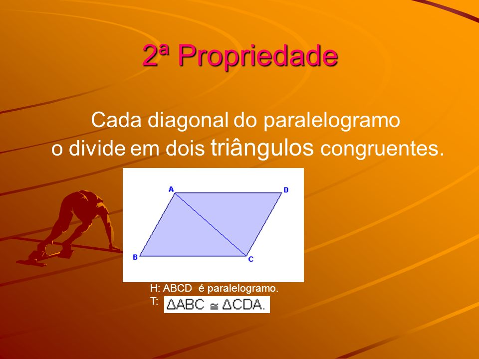 2ª Propriedade Cada diagonal do paralelogramo