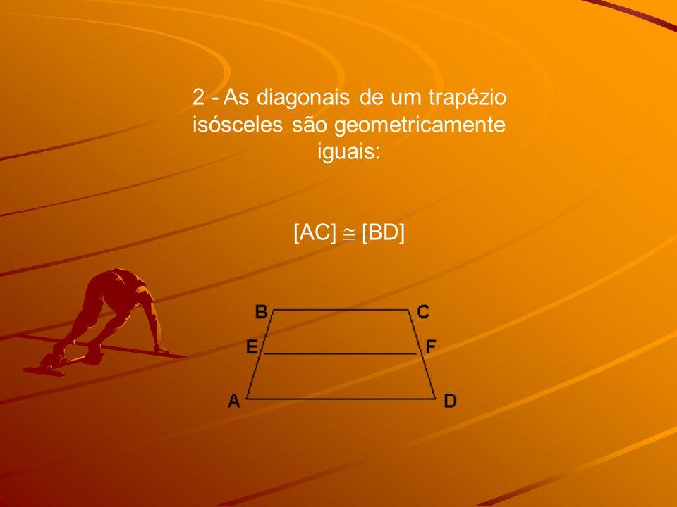2 - As diagonais de um trapézio isósceles são geometricamente iguais:
