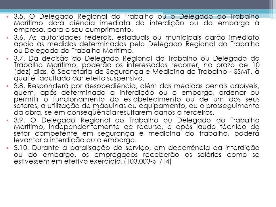 3.5. O Delegado Regional do Trabalho ou o Delegado do Trabalho Marítimo dará ciência imediata da interdição ou do embargo à empresa, para o seu cumprimento.