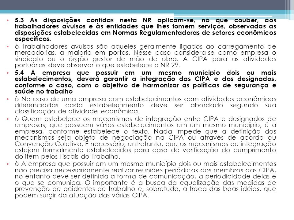 5.3 As disposições contidas nesta NR aplicam-se, no que couber, aos trabalhadores avulsos e às entidades que lhes tomem serviços, observadas as disposições estabelecidas em Normas Regulamentadoras de setores econômicos específicos.