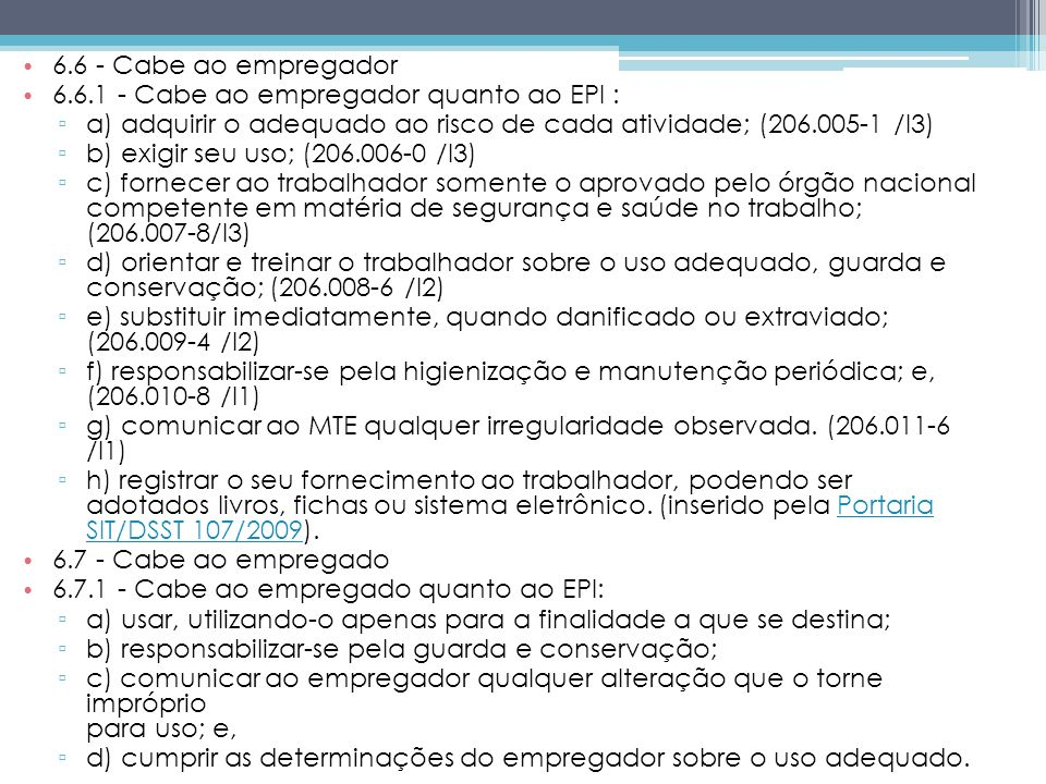 6.6 - Cabe ao empregador 6.6.1 - Cabe ao empregador quanto ao EPI : a) adquirir o adequado ao risco de cada atividade; (206.005-1 /I3)
