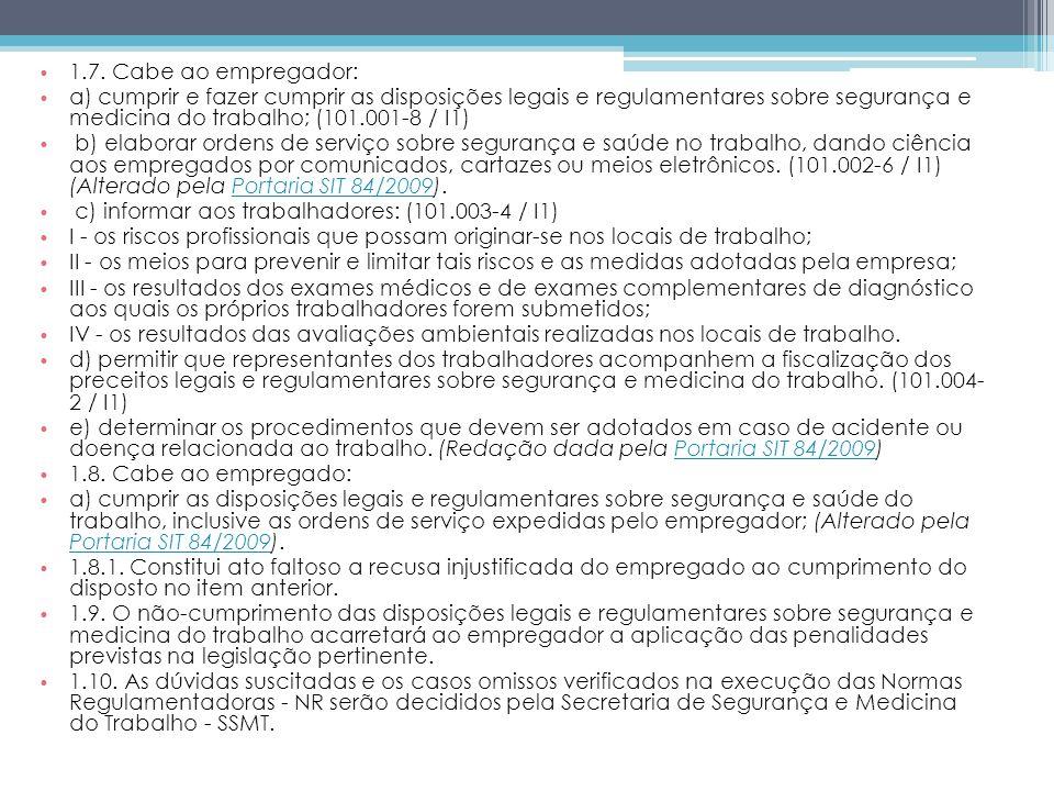 1.7. Cabe ao empregador: a) cumprir e fazer cumprir as disposições legais e regulamentares sobre segurança e medicina do trabalho; (101.001-8 / I1)