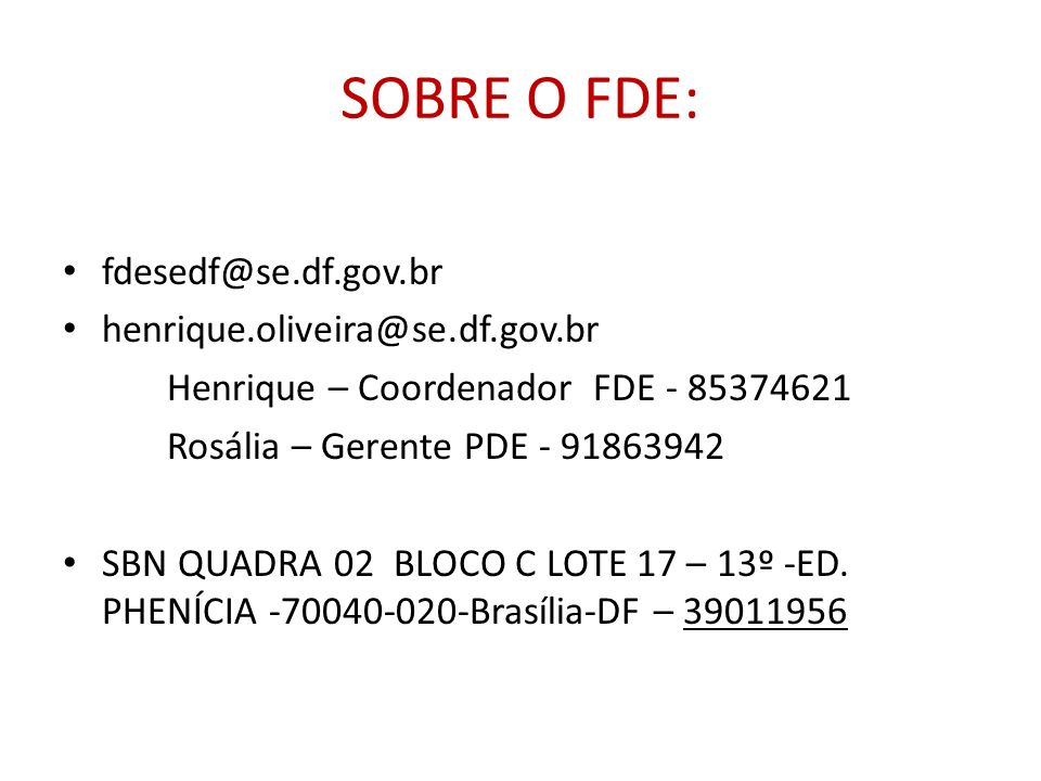SOBRE O FDE: fdesedf@se.df.gov.br henrique.oliveira@se.df.gov.br
