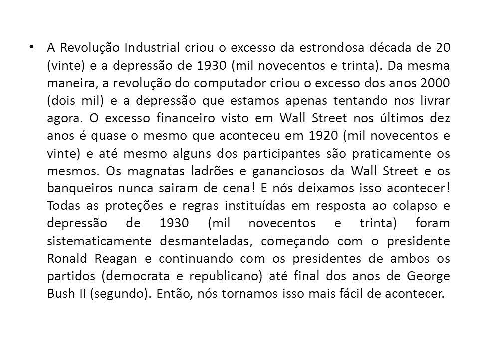 A Revolução Industrial criou o excesso da estrondosa década de 20 (vinte) e a depressão de 1930 (mil novecentos e trinta).