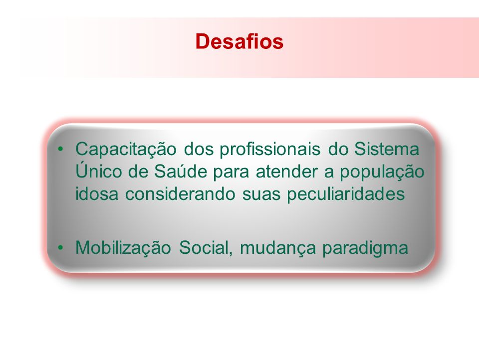 Desafios Capacitação dos profissionais do Sistema Único de Saúde para atender a população idosa considerando suas peculiaridades.