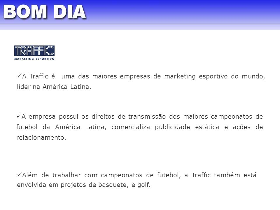 A Traffic é uma das maiores empresas de marketing esportivo do mundo, líder na América Latina.