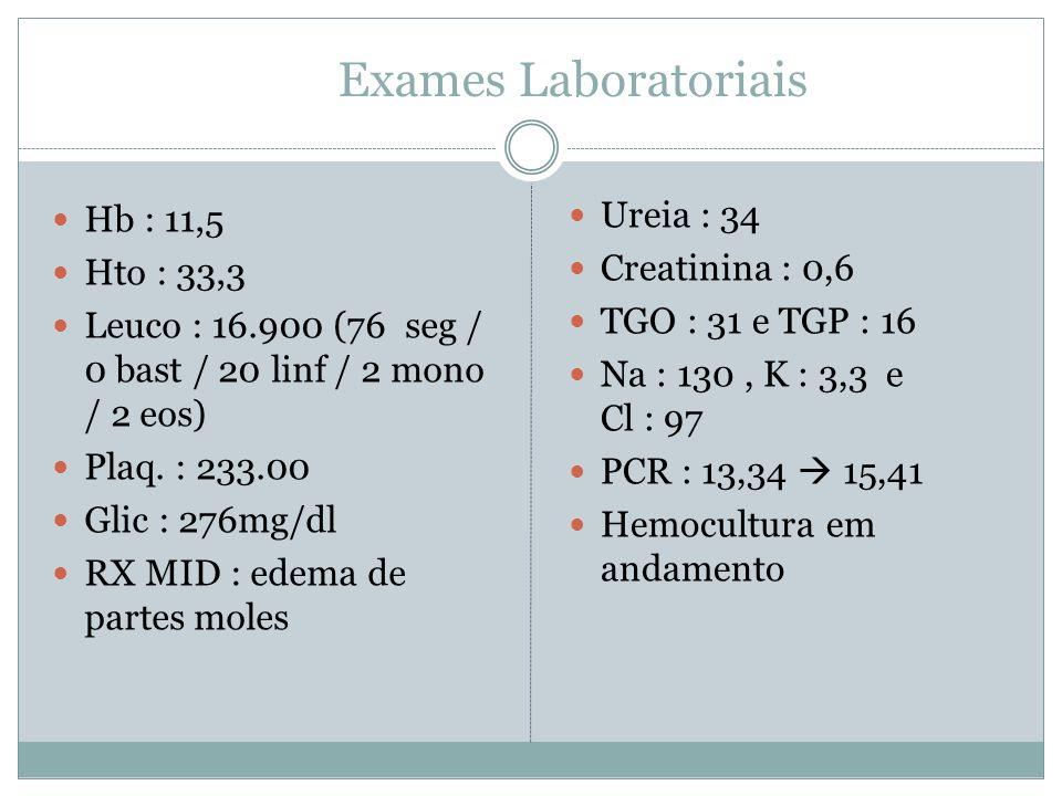 Exames Laboratoriais Hb : 11,5 Hto : 33,3
