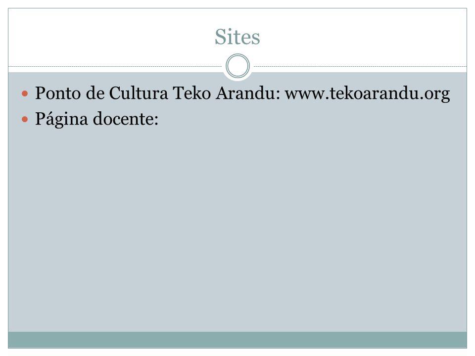 Sites Ponto de Cultura Teko Arandu: www.tekoarandu.org Página docente: