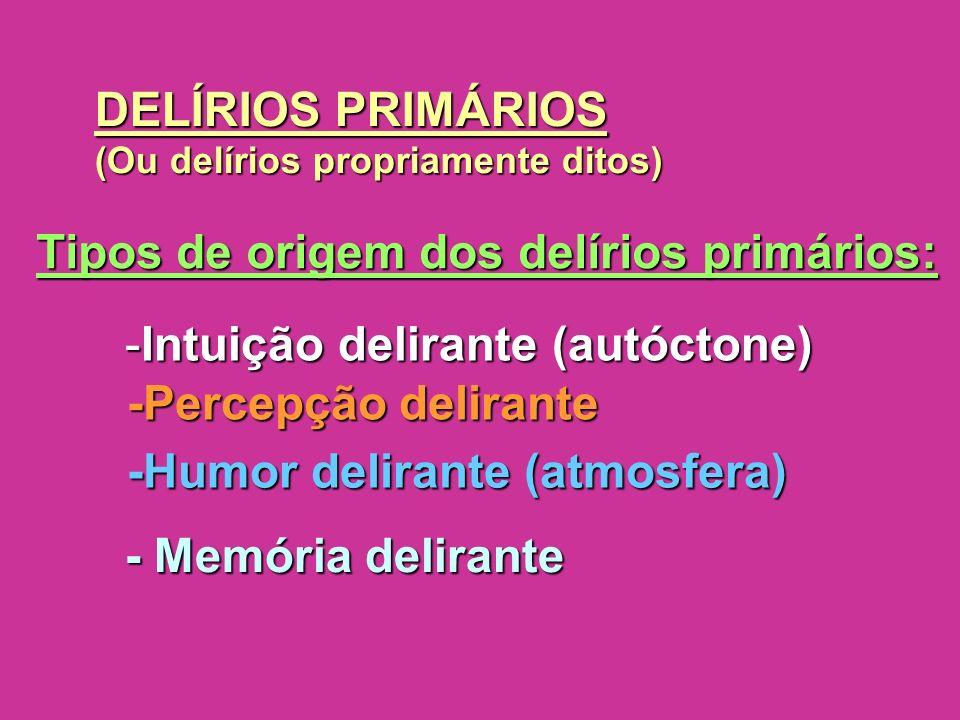 Tipos de origem dos delírios primários: