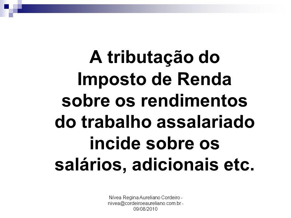 A tributação do Imposto de Renda sobre os rendimentos do trabalho assalariado incide sobre os salários, adicionais etc.