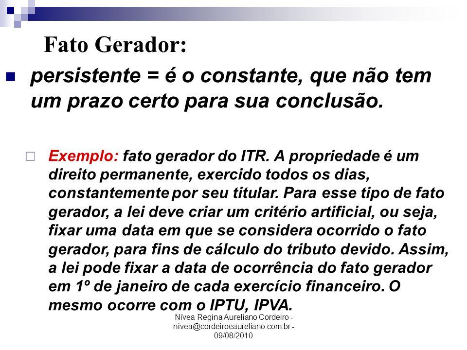Fato Gerador: persistente = é o constante, que não tem um prazo certo para sua conclusão.