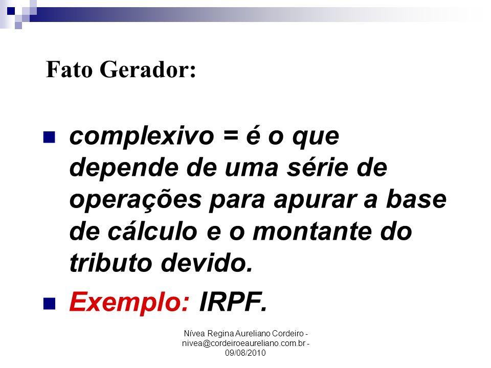 Fato Gerador: complexivo = é o que depende de uma série de operações para apurar a base de cálculo e o montante do tributo devido.