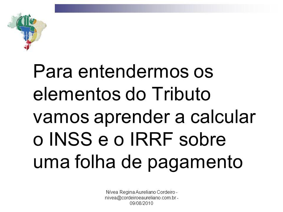 Para entendermos os elementos do Tributo vamos aprender a calcular o INSS e o IRRF sobre uma folha de pagamento