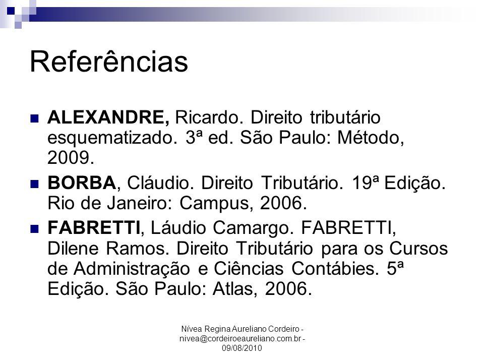 Referências ALEXANDRE, Ricardo. Direito tributário esquematizado. 3ª ed. São Paulo: Método, 2009.