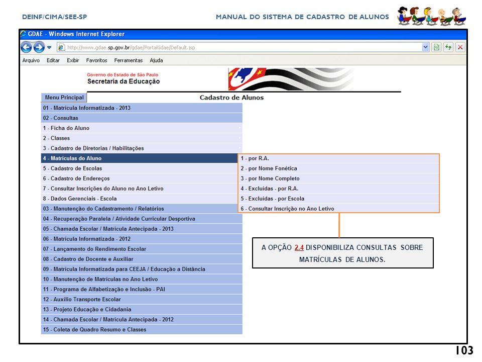 A OPÇÃO 2.4 DISPONIBILIZA CONSULTAS SOBRE MATRÍCULAS DE ALUNOS.
