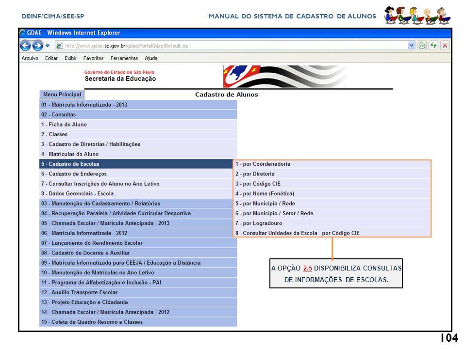 A OPÇÃO 2.5 DISPONIBILIZA CONSULTAS DE INFORMAÇÕES DE ESCOLAS.