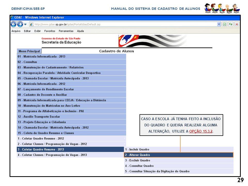 CASO A ESCOLA JÁ TENHA FEITO A INCLUSÃO DO QUADRO E QUEIRA REALIZAR ALGUMA ALTERAÇÃO, UTILIZE A OPÇÃO 15.3.2.