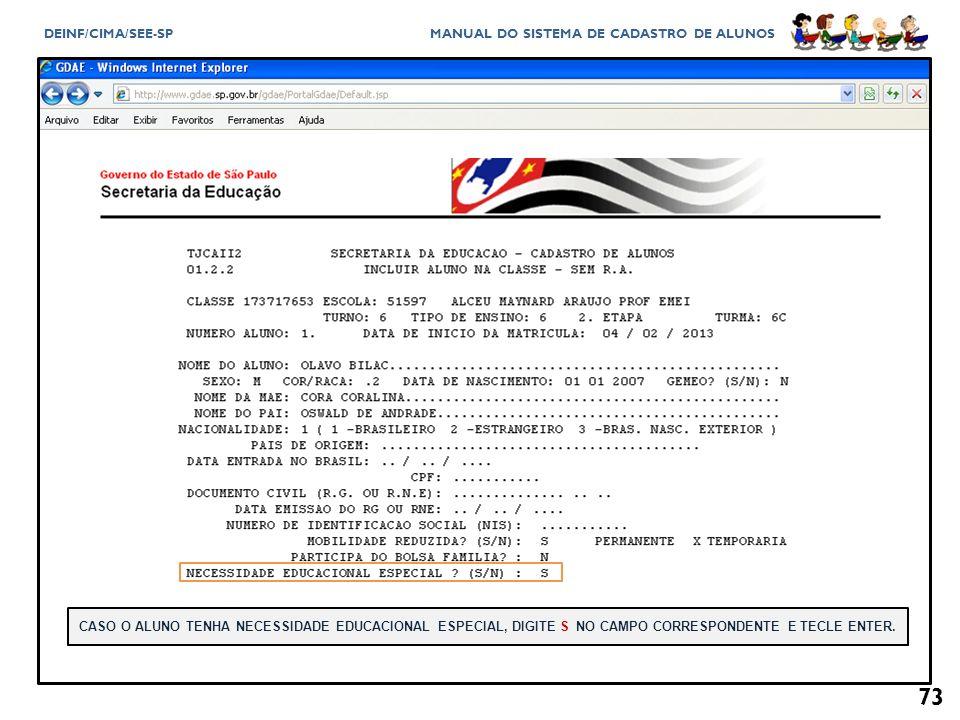 CASO O ALUNO TENHA NECESSIDADE EDUCACIONAL ESPECIAL, DIGITE S NO CAMPO CORRESPONDENTE E TECLE ENTER.