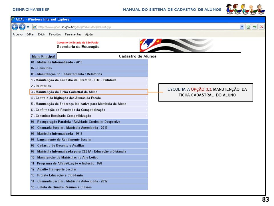 ESCOLHA A OPÇÃO 3.3, MANUTENÇÃO DA FICHA CADASTRAL DO ALUNO