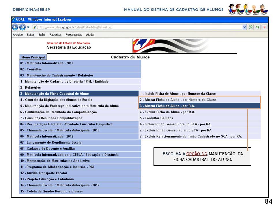 ESCOLHA A OPÇÃO 3.3, MANUTENÇÃO DA FICHA CADASTRAL DO ALUNO.