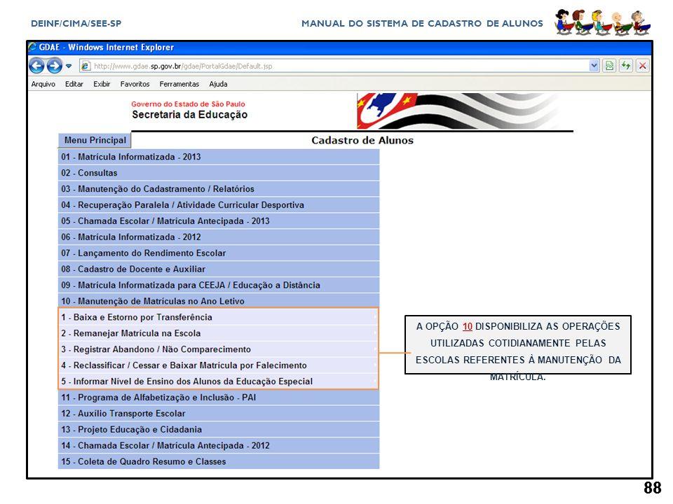 A OPÇÃO 10 DISPONIBILIZA AS OPERAÇÕES UTILIZADAS COTIDIANAMENTE PELAS ESCOLAS REFERENTES À MANUTENÇÃO DA MATRÍCULA.