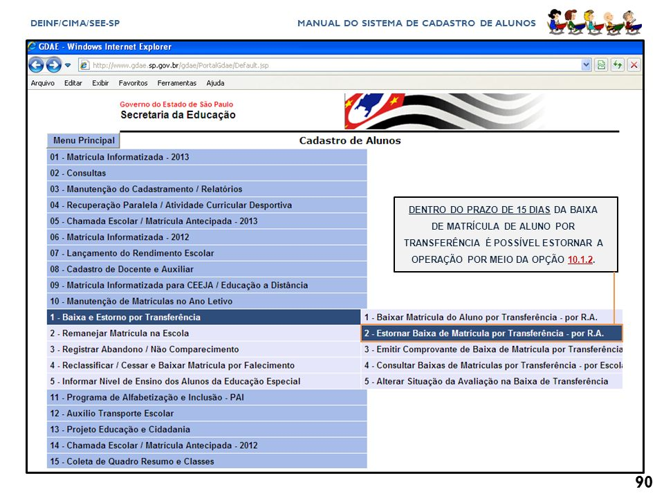 DENTRO DO PRAZO DE 15 DIAS DA BAIXA DE MATRÍCULA DE ALUNO POR TRANSFERÊNCIA É POSSÍVEL ESTORNAR A OPERAÇÃO POR MEIO DA OPÇÃO 10.1.2.