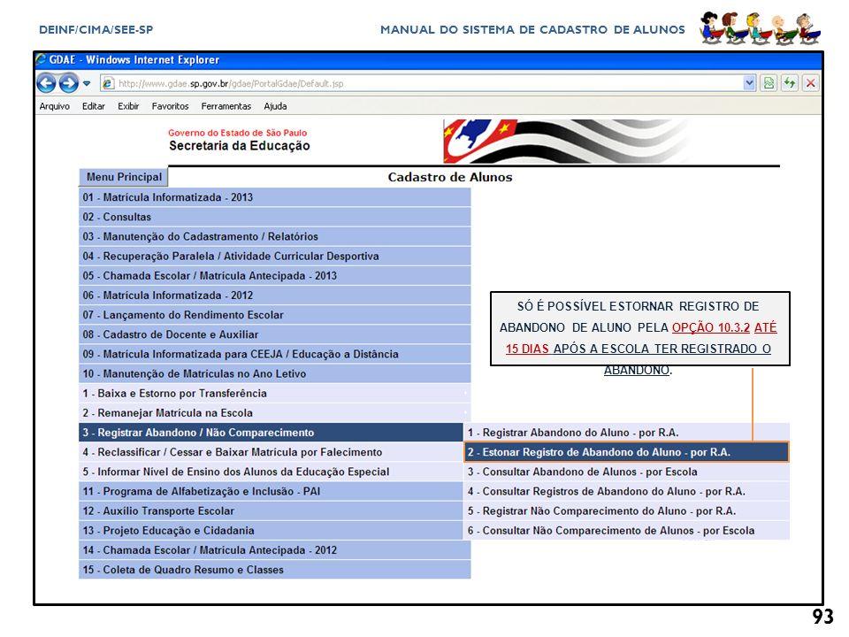 SÓ É POSSÍVEL ESTORNAR REGISTRO DE ABANDONO DE ALUNO PELA OPÇÃO 10. 3