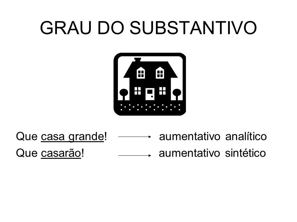GRAU DO SUBSTANTIVO Que casa grande! aumentativo analítico