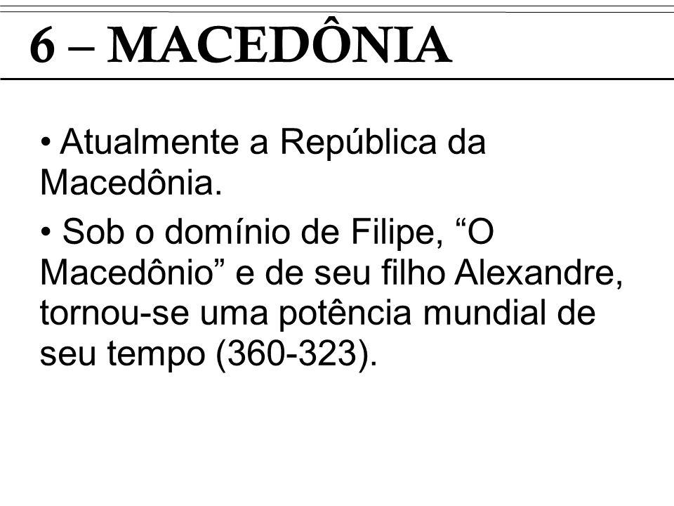 6 – MACEDÔNIA Atualmente a República da Macedônia.