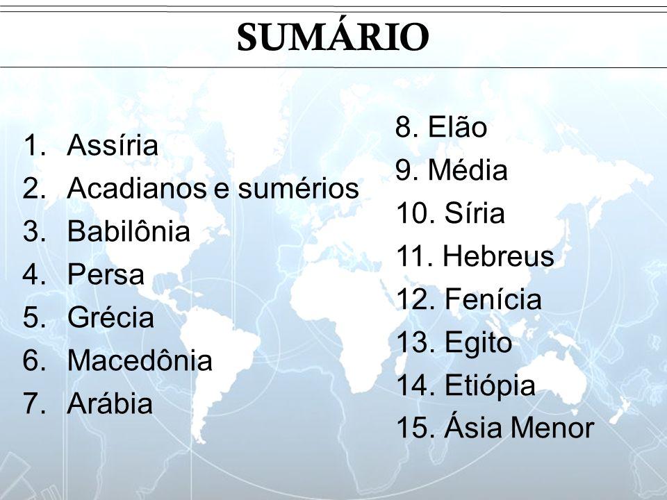 SUMÁRIO Assíria 8. Elão Acadianos e sumérios 9. Média Babilônia