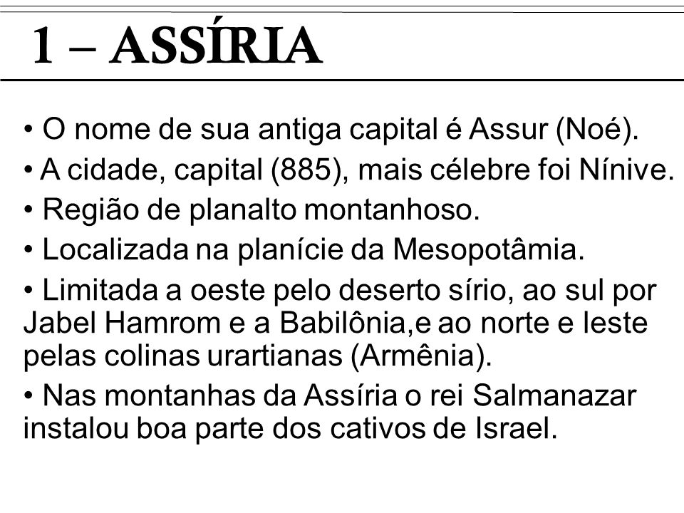 1 – ASSÍRIA O nome de sua antiga capital é Assur (Noé).