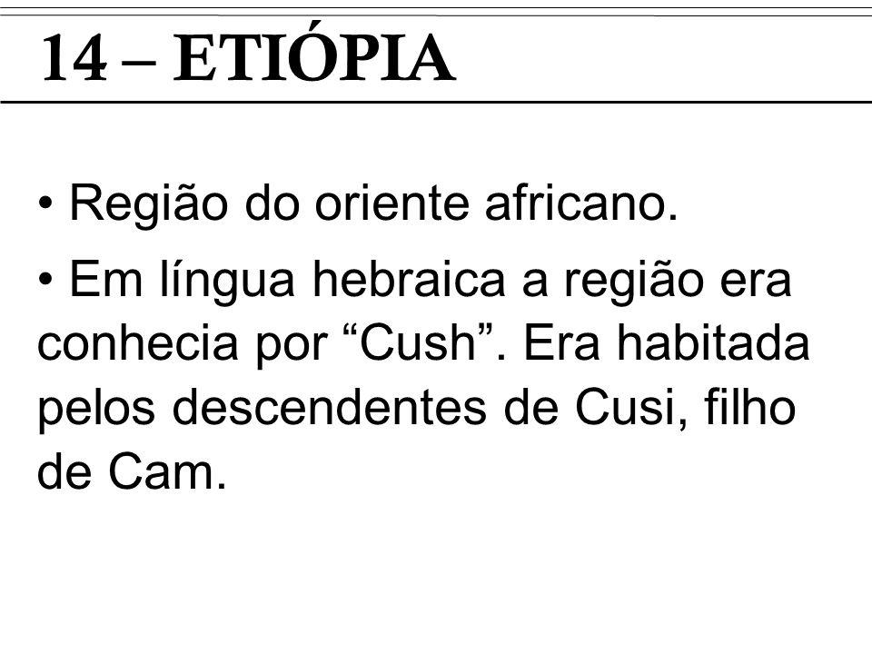 14 – ETIÓPIA Região do oriente africano.