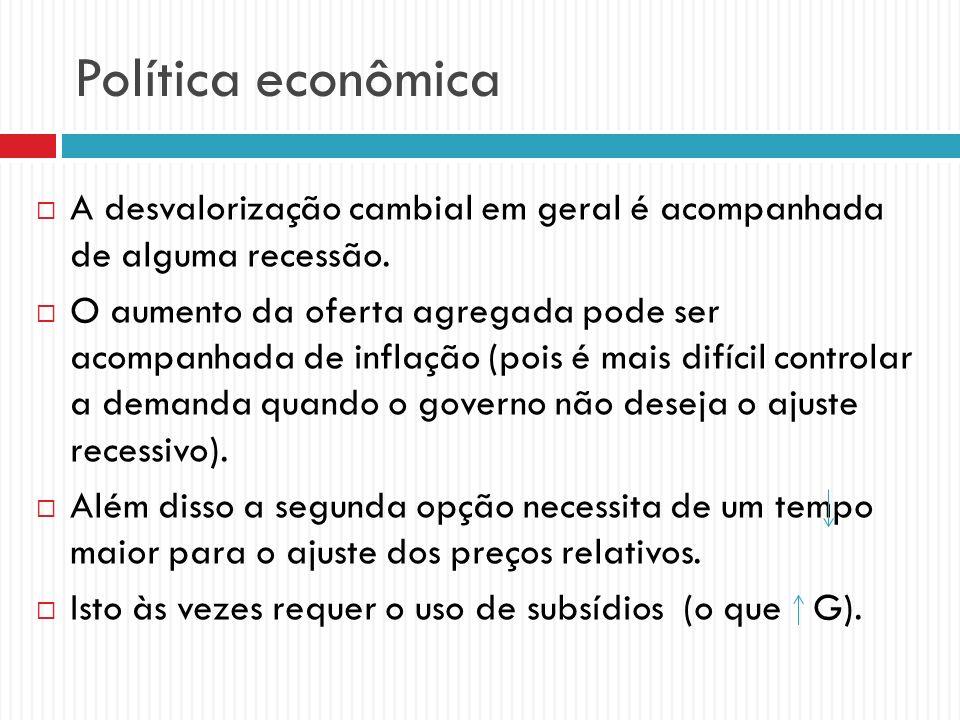Política econômica A desvalorização cambial em geral é acompanhada de alguma recessão.