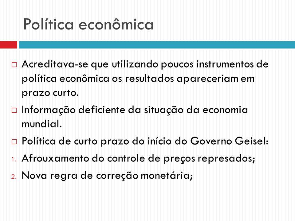 Política econômica Acreditava-se que utilizando poucos instrumentos de política econômica os resultados apareceriam em prazo curto.
