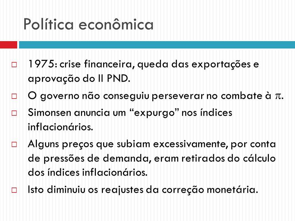 Política econômica 1975: crise financeira, queda das exportações e aprovação do II PND. O governo não conseguiu perseverar no combate à .
