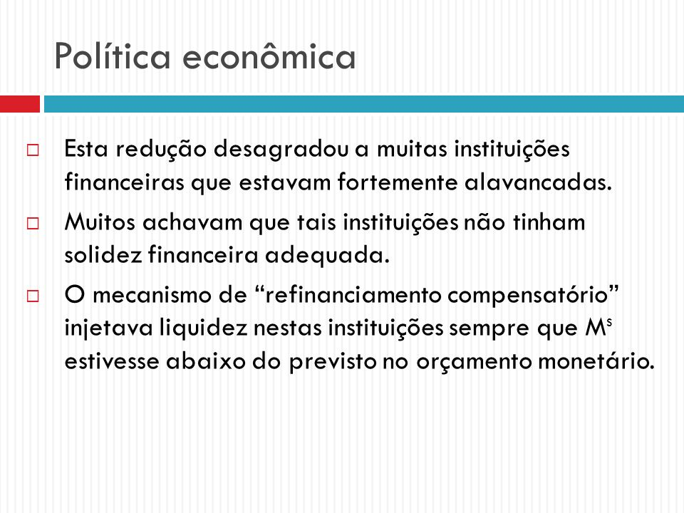 Política econômica Esta redução desagradou a muitas instituições financeiras que estavam fortemente alavancadas.