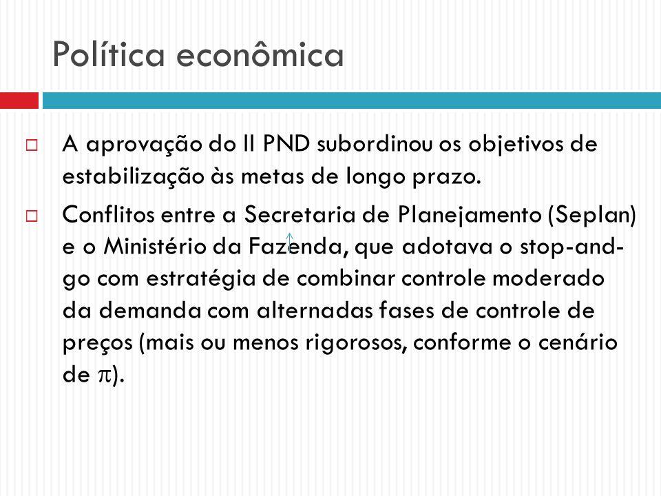 Política econômica A aprovação do II PND subordinou os objetivos de estabilização às metas de longo prazo.