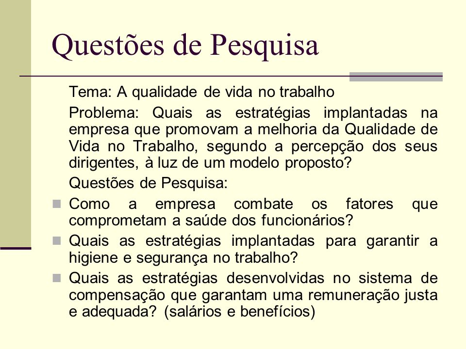Questões de Pesquisa Tema: A qualidade de vida no trabalho
