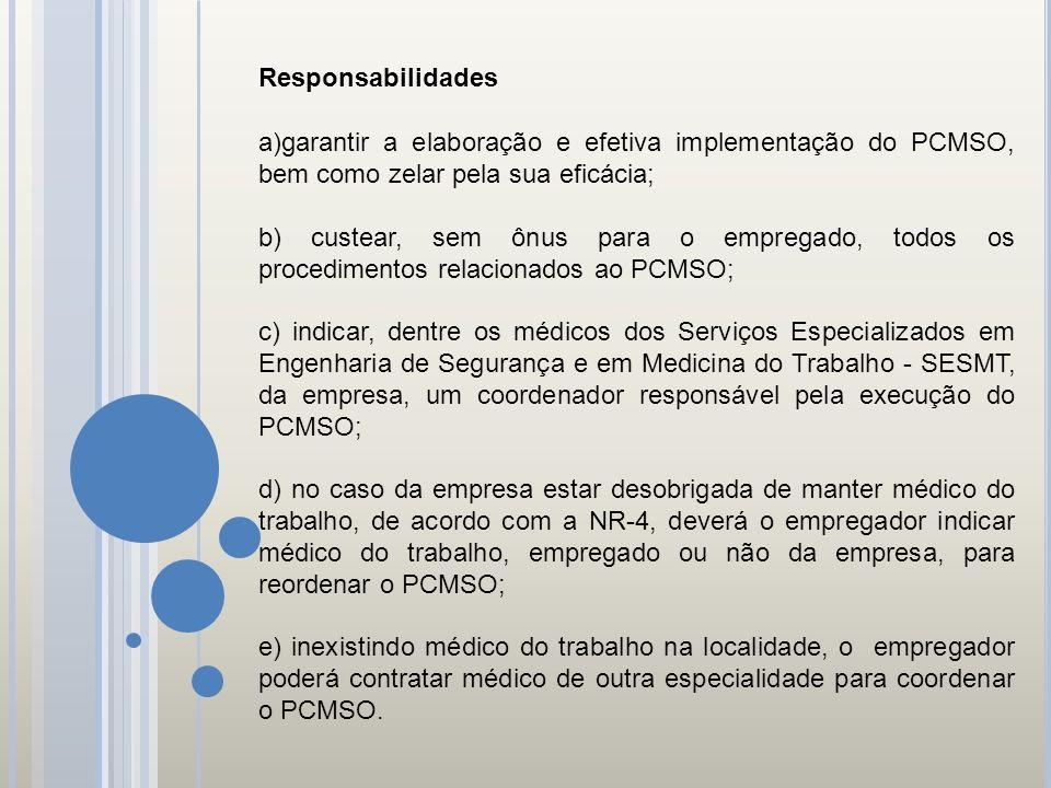 Responsabilidades garantir a elaboração e efetiva implementação do PCMSO, bem como zelar pela sua eficácia;