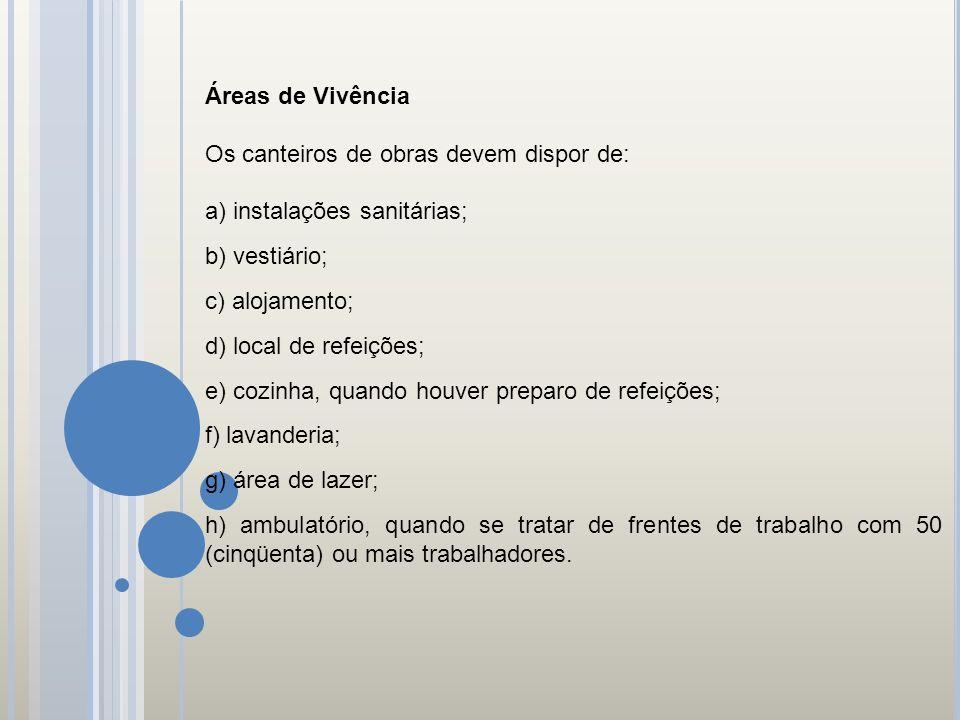 Áreas de Vivência Os canteiros de obras devem dispor de: a) instalações sanitárias; b) vestiário;