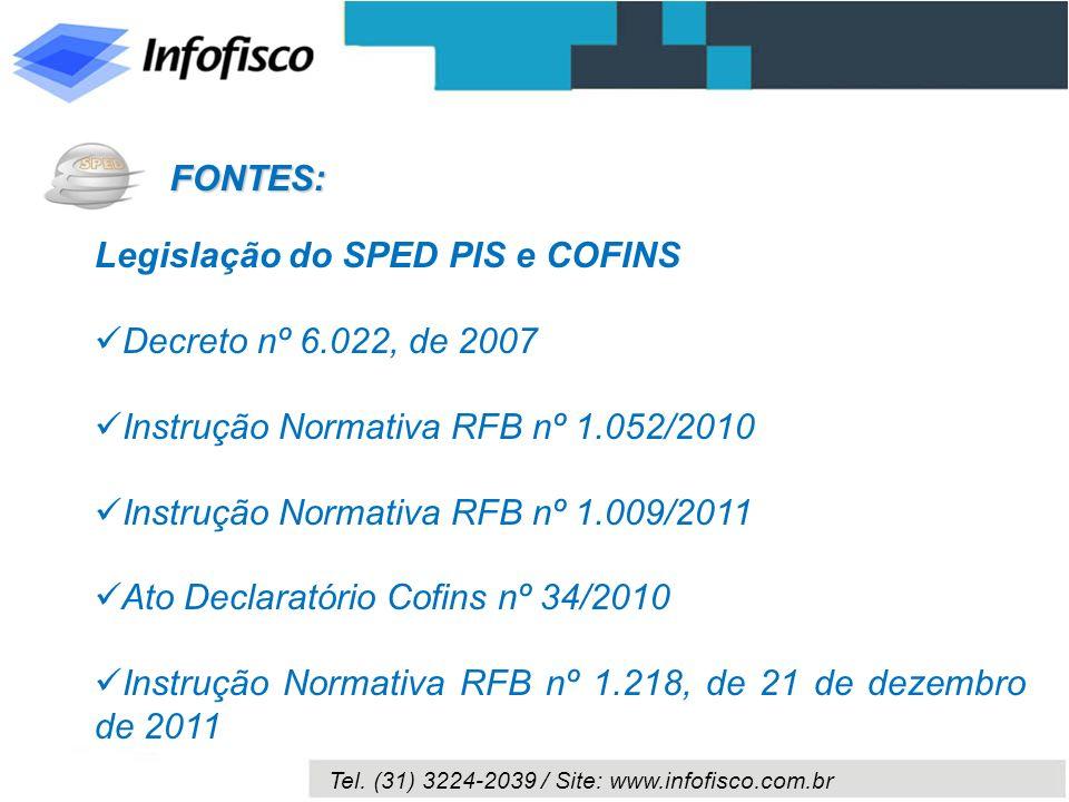 FONTES:Legislação do SPED PIS e COFINS. Decreto nº 6.022, de 2007. Instrução Normativa RFB nº 1.052/2010.