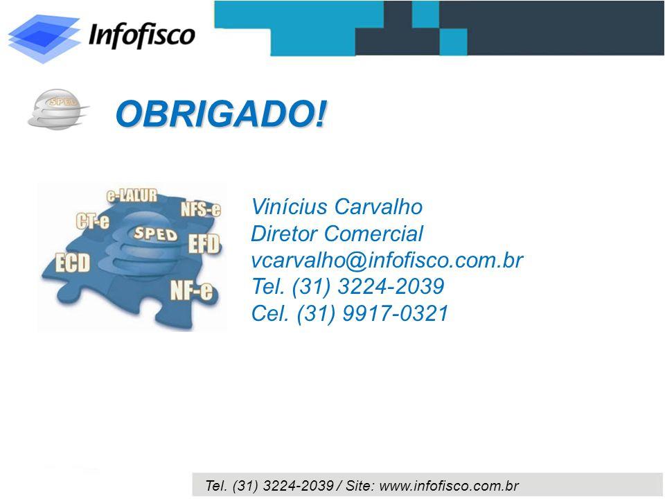 OBRIGADO! Vinícius Carvalho Diretor Comercial