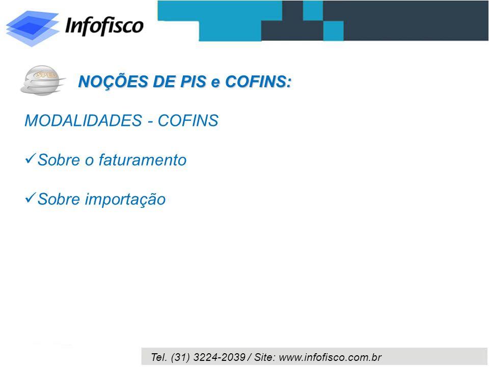 NOÇÕES DE PIS e COFINS: MODALIDADES - COFINS Sobre o faturamento Sobre importação