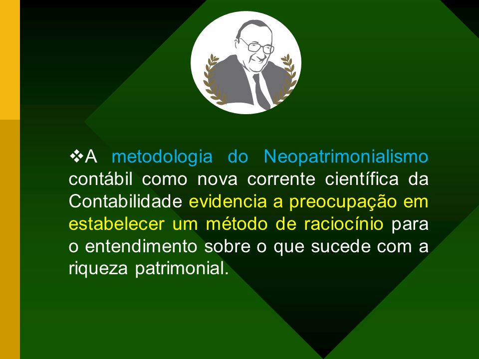 A metodologia do Neopatrimonialismo contábil como nova corrente científica da Contabilidade evidencia a preocupação em estabelecer um método de raciocínio para o entendimento sobre o que sucede com a riqueza patrimonial.