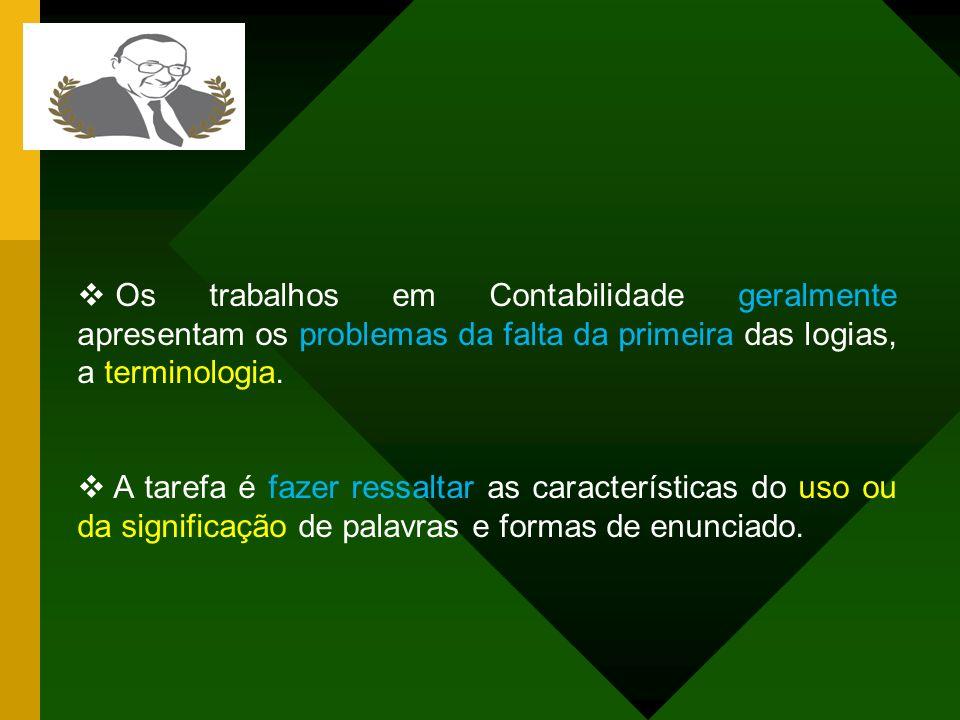 Os trabalhos em Contabilidade geralmente apresentam os problemas da falta da primeira das logias, a terminologia.