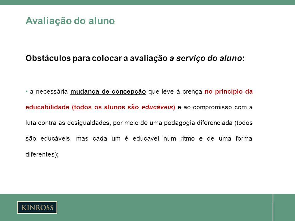 Avaliação do aluno Obstáculos para colocar a avaliação a serviço do aluno: