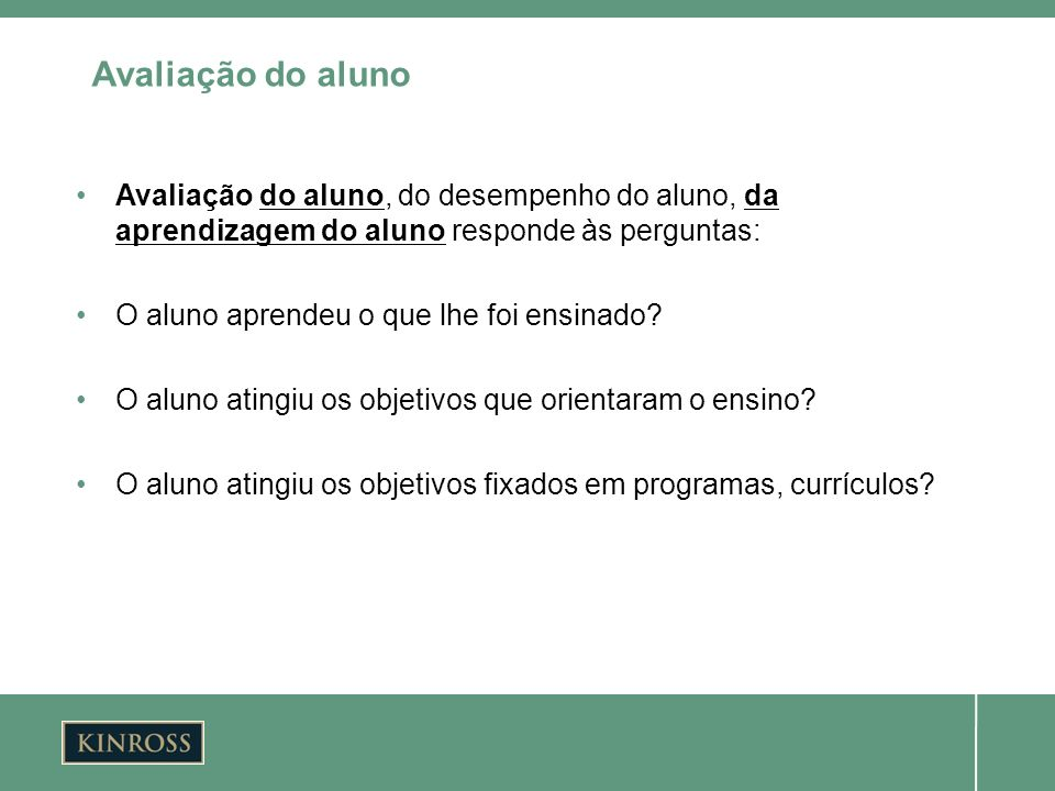 Avaliação do alunoAvaliação do aluno, do desempenho do aluno, da aprendizagem do aluno responde às perguntas: